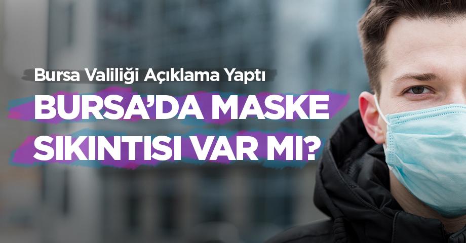 Bursa'da maske sıkıntısı var mı? Valilik'ten açıklama geldi!