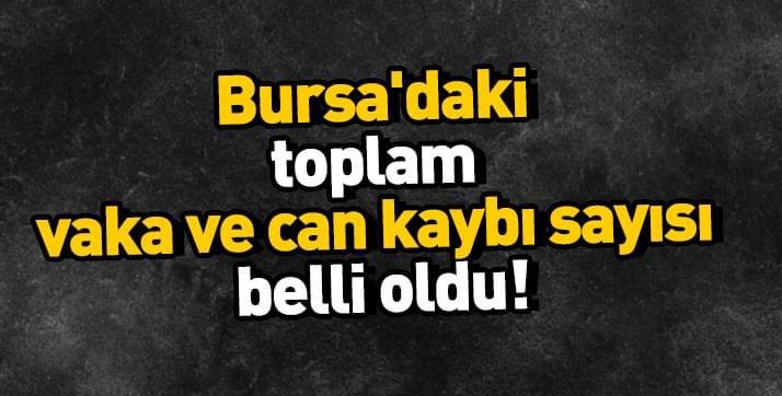Bursa'da koronvirüste toplam vaka ve can kaybı sayısı belli oldu!